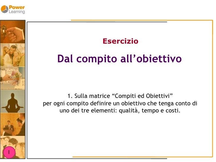 """Esercizio           Dal compito all'obiettivo                1. Sulla matrice """"Compiti ed Obiettivi""""     per ogni compito ..."""