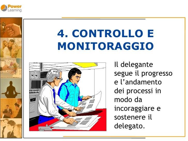 4. CONTROLLO E MONITORAGGIO         Il delegante         segue il progresso         e l'andamento         dei processi in ...
