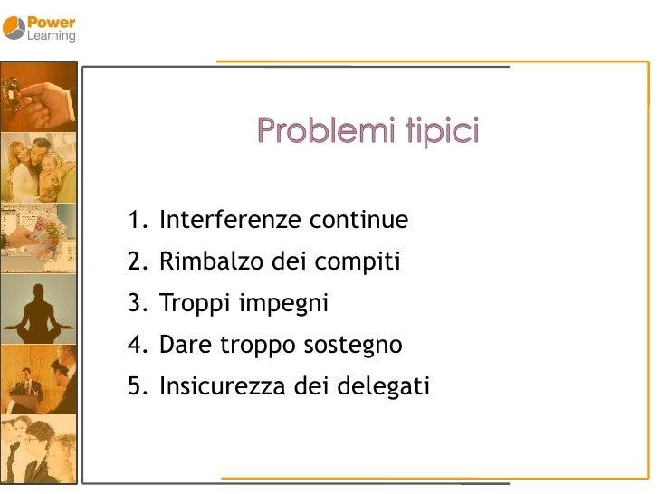 1. Interferenze continue 2. Rimbalzo dei compiti 3. Troppi impegni 4. Dare troppo sostegno 5. Insicurezza dei delegati