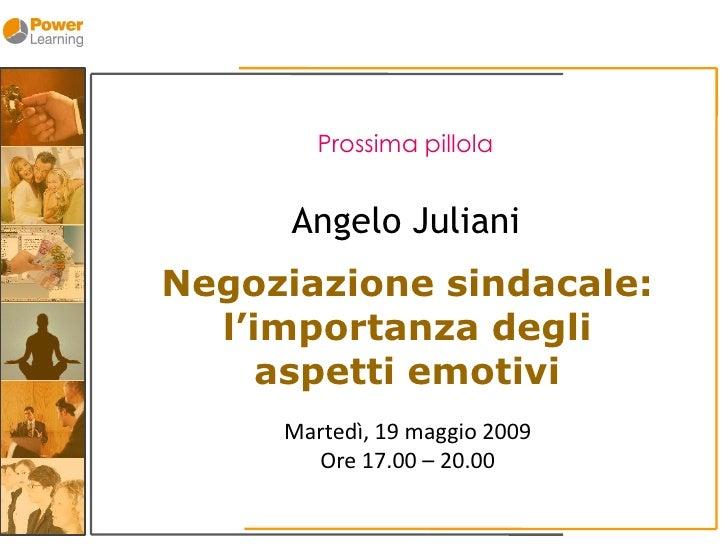 Prossima pillola         Angelo Juliani Negoziazione sindacale:   l'importanza degli      aspetti emotivi      Martedì, 19...