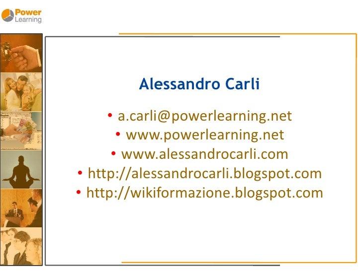Alessandro Carli      • a.carli@powerlearning.net        • www.powerlearning.net       • www.alessandrocarli.com • http://...