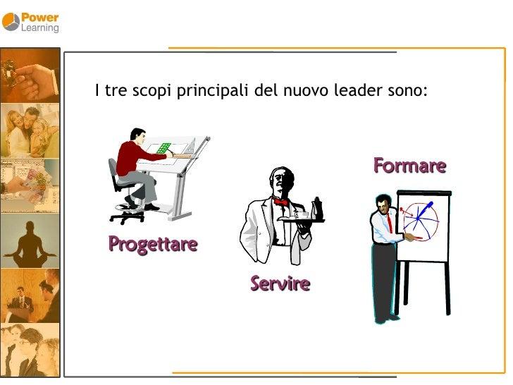 I tre scopi principali del nuovo leader sono:                                         Formare    Progettare               ...