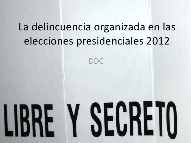 La delincuencia organizada en las elecciones presidenciales 2012              DDC