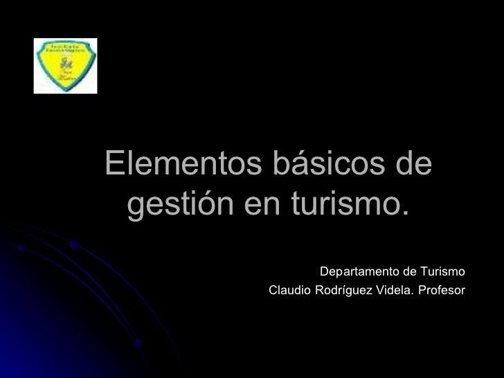 Elementos básicos de gestión en turismo. Departamento de Turismo Claudio Rodríguez Videla. Profesor