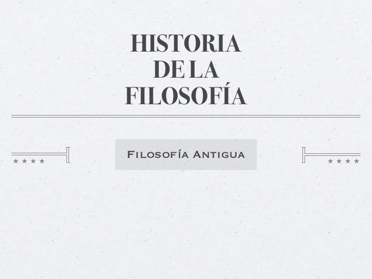 HISTORIA  DE LAFILOSOFÍAFilosofía Antigua