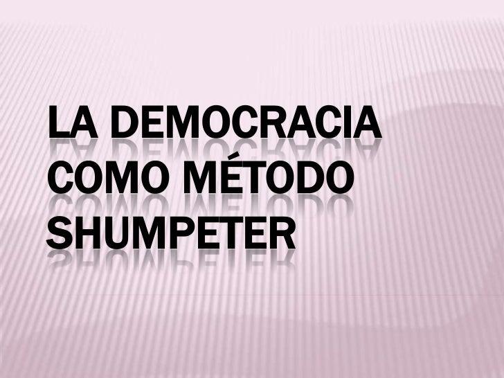 LA DEMOCRACIACOMO MÉTODOSHUMPETER