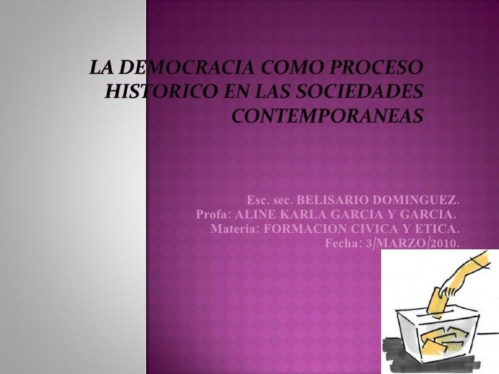 Esc. sec. BELISARIO DOMINGUEZ. Profa: ALINE KARLA GARCIA Y GARCIA.  Materia: FORMACION CIVICA Y ETICA. Fecha: 3/MARZO/2010.