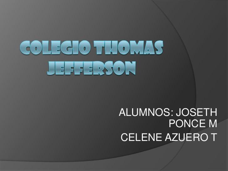 COLEGIO THOMAS JEFFERSON <br />ALUMNOS: JOSETH PONCE M<br />CELENE AZUERO T<br />