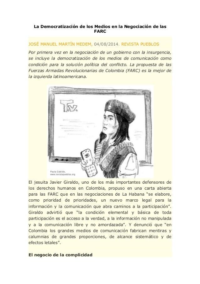 La Democratización de los Medios en la Negociación de las FARC JOSÉ MANUEL MARTÍN MEDEM, 04/08/2014. REVISTA PUEBLOS Por p...