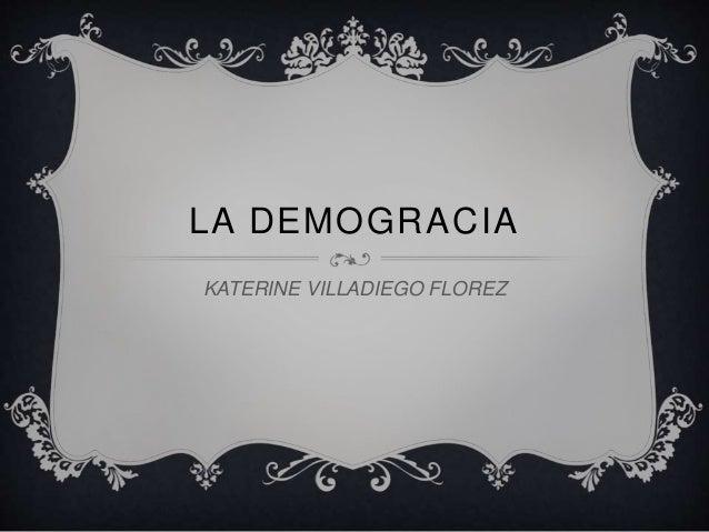 LA DEMOGRACIA  KATERINE VILLADIEGO FLOREZ
