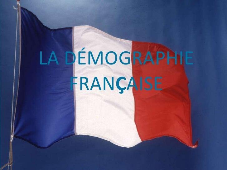 LA DÉMOGRAPHIE FRAN Ç AISE