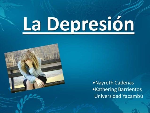 La Depresión •Nayreth Cadenas •Kathering Barrientos Universidad Yacambú