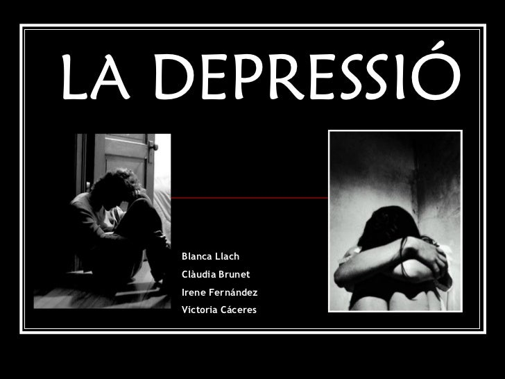 LA DEPRESSIÓ Blanca Llach Clàudia Brunet Irene Fernández Victoria Cáceres