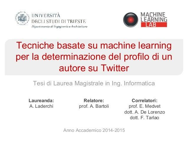 Tecniche basate su machine learning per la determinazione del profilo di un autore su Twitter Tesi di Laurea Magistrale in...