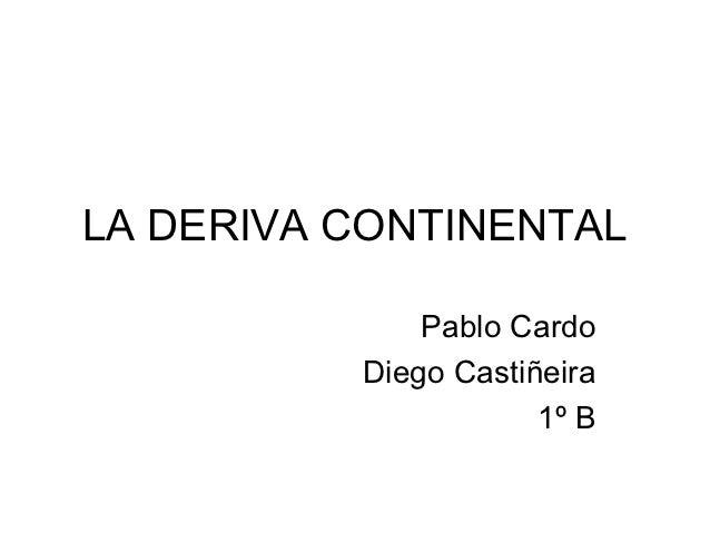 LA DERIVA CONTINENTAL              Pablo Cardo          Diego Castiñeira                      1º B