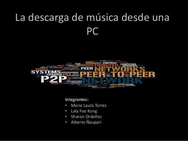 La descarga de música desde una               PC          Integrantes:          • Maria Laura Torres          • Laly Foo K...