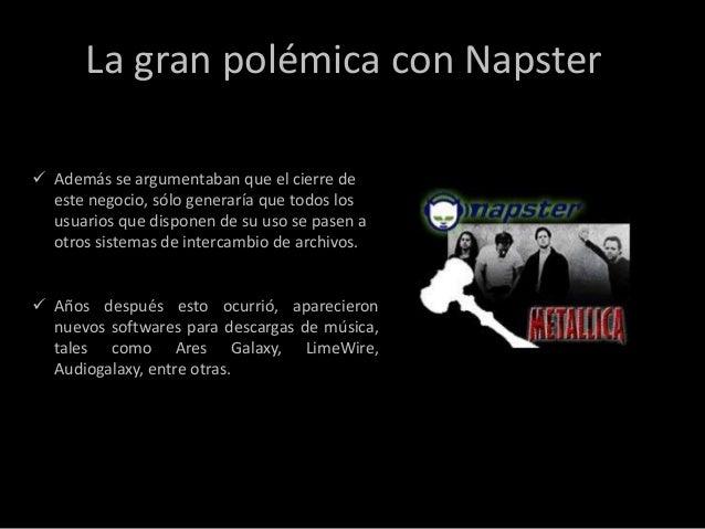 La gran polémica con Napster Además se argumentaban que el cierre de  este negocio, sólo generaría que todos los  usuario...