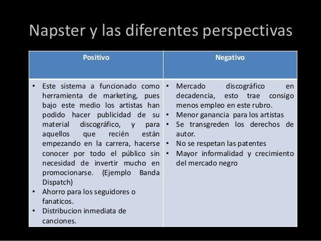 Napster y las diferentes perspectivas              Positivo                               Negativo• Este sistema a funcion...