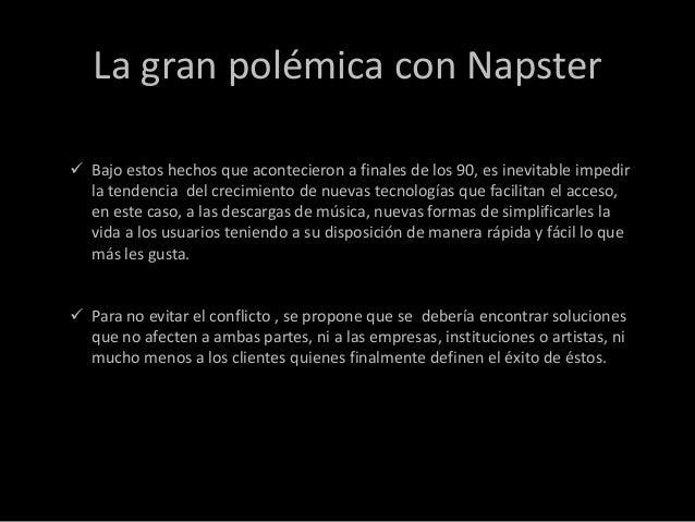 La gran polémica con Napster Bajo estos hechos que acontecieron a finales de los 90, es inevitable impedir  la tendencia ...
