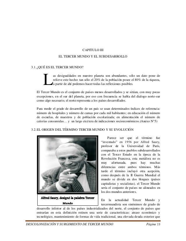 DESCOLONIZACIÓN Y SURGIMIENTO DE TERCER MUNDO Página 19  CAPITULO III  EL TERCER MUNDO Y EL SUBDESARROLLO  3.1. ¿QUÉ ES EL...