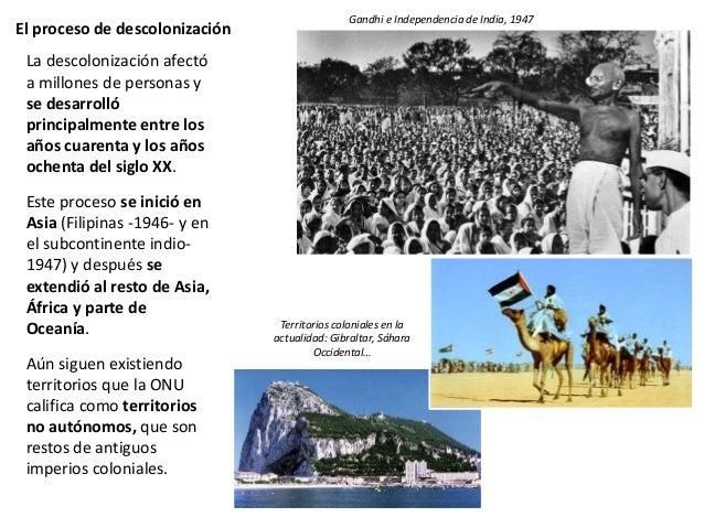 El proceso de descolonización La descolonización afectó a millones de personas y se desarrolló principalmente entre los añ...
