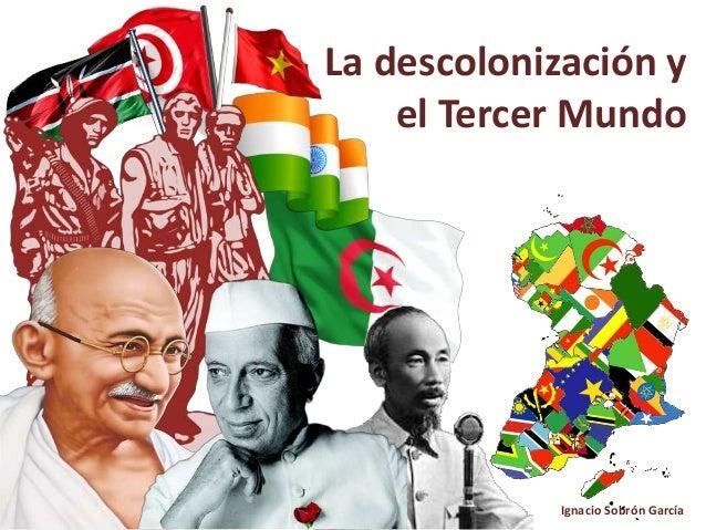 La descolonización y el Tercer Mundo Ignacio Sobrón García