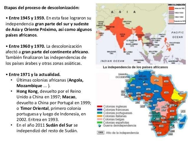 Etapas del proceso de descolonización: • Entre 1945 y 1959. En esta fase lograron su independencia gran parte del sur y su...