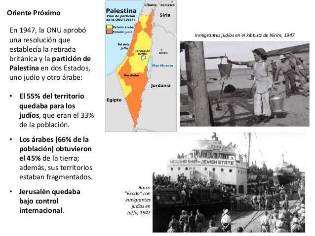 Oriente Próximo Los países árabes de la región enviaron sus tropas contra el nuevo Estado, lo que desencadenó la primera g...