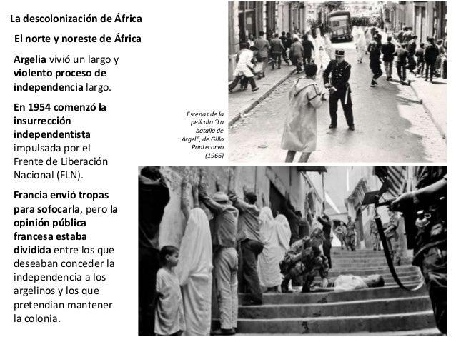 La descolonización de África Se inició una guerra, pues los partidarios de que Argelia se mantuviera como colonia se organ...