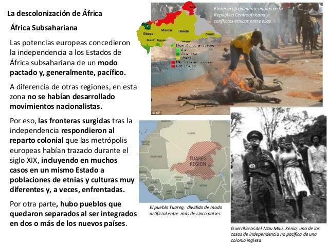 La descolonización de África Los procesos de independencia fueron iniciados por minorías de las clases europeizadas, de la...