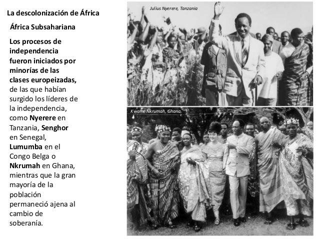 La descolonización de África África Subsahariana Julius Nyerere (1922-1999) Líder independentista y uno de los promotores ...