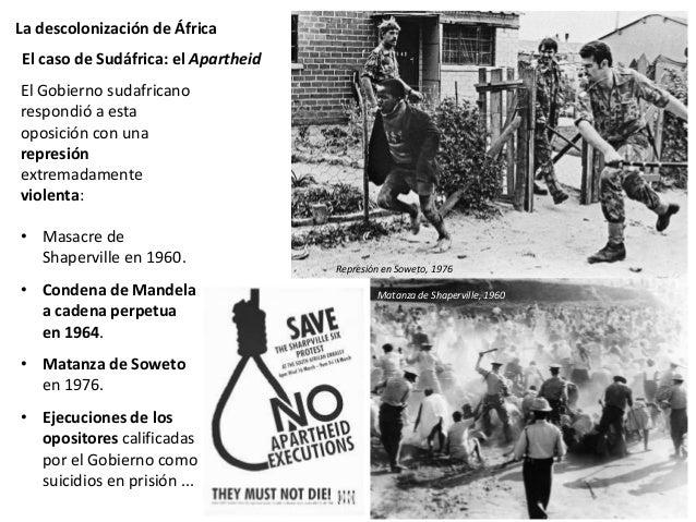 La descolonización de África Con el paso de los años el apartheid provocó el rechazo internacional. Sudáfrica sufrió el bo...