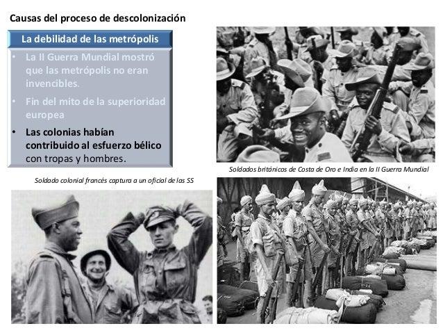 Causas del proceso de descolonización Soldados británicos de Costa de Oro e India en la II Guerra Mundial La debilidad de ...