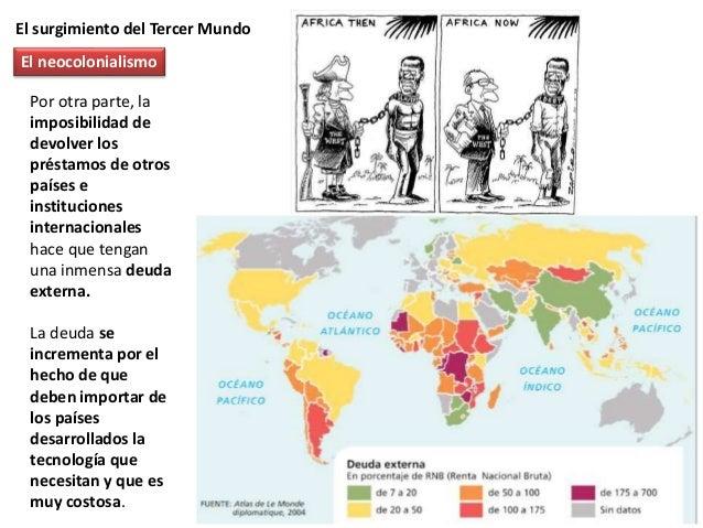 El surgimiento del Tercer Mundo Todo ello genera una fuerte dependencia económica de los países menos desarrollados respec...