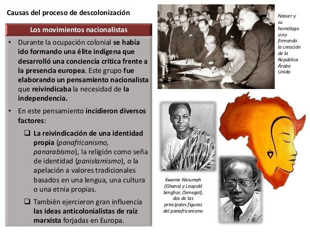 Causas del proceso de descolonización Los movimientos nacionalistas • Durante la ocupación colonial se había ido formando ...