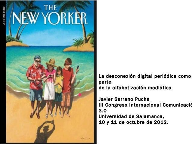 La desconexión digital periódica comopartede la alfabetización mediáticaJavier Serrano PucheIII Congreso Internacional Com...