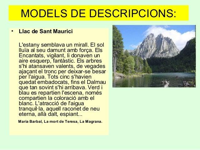 MODELS DE DESCRIPCIONS: • Llac de Sant Maurici L'estany semblava un mirall. El sol lluïa al seu damunt amb força. Els Enca...