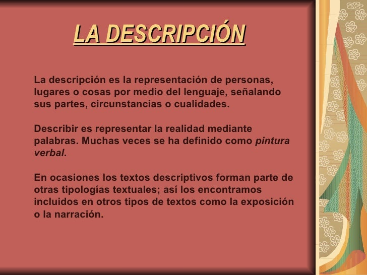 LA DESCRIPCIÓN La descripción es la representación de personas, lugares o cosas por medio del lenguaje, señalando sus part...