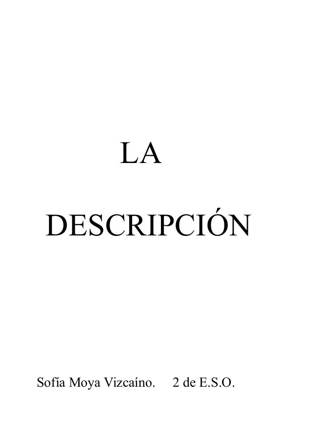 LA DESCRIPCIÓN  Sofía Moya Vizcaíno.  2 de E.S.O.
