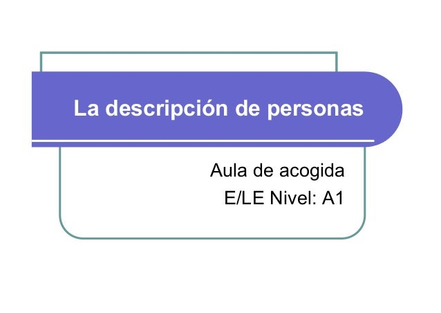 La descripción de personas Aula de acogida E/LE Nivel: A1