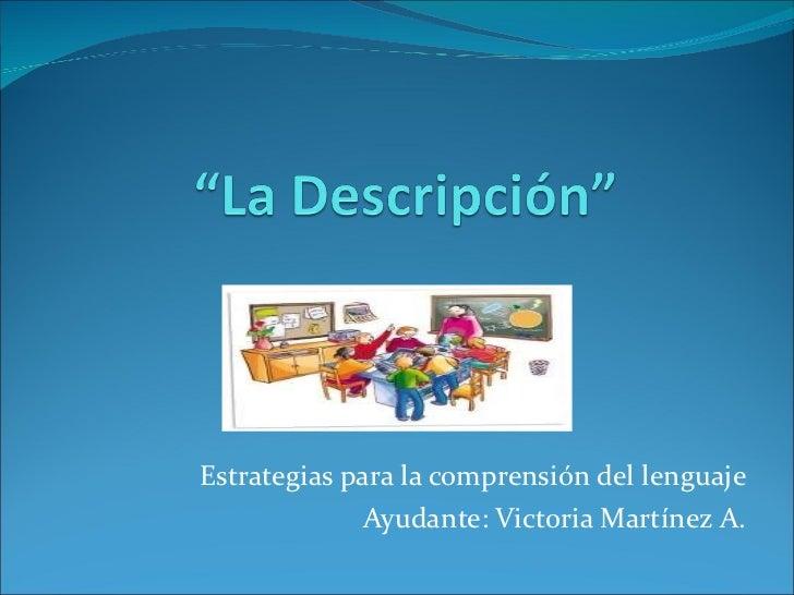 Estrategias para la comprensión del lenguaje Ayudante: Victoria Martínez A.