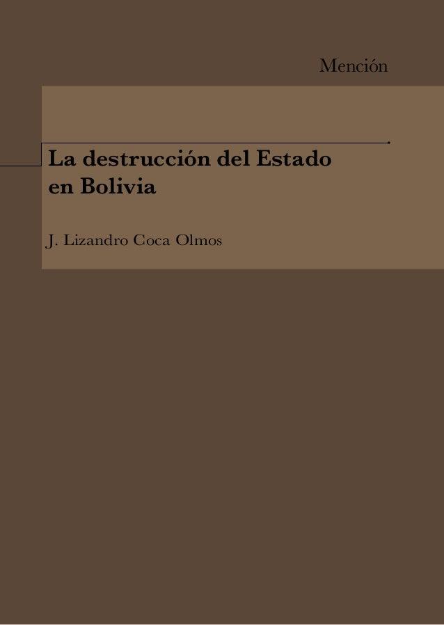 Mención La destrucción del Estado en Bolivia J. Lizandro Coca Olmos