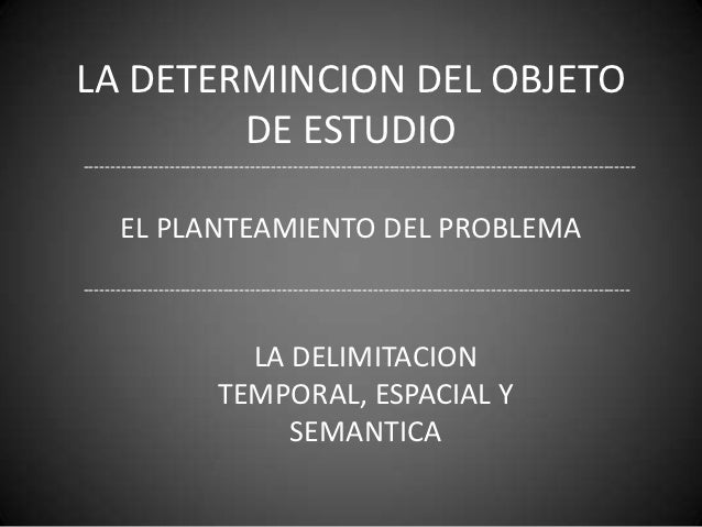 LA DETERMINCION DEL OBJETO        DE ESTUDIO------------------------------------------------------------------------------...
