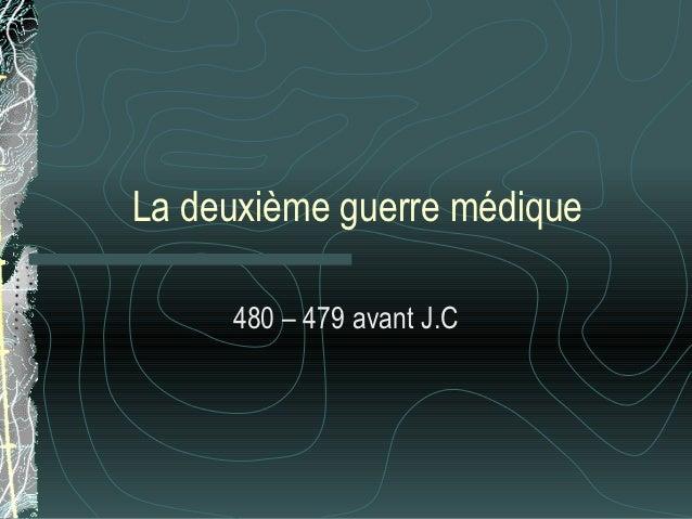 La deuxième guerre médique     480 – 479 avant J.C
