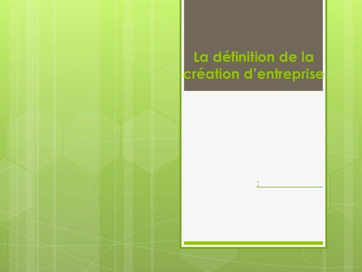 La définition de lacréation d'entreprise          :