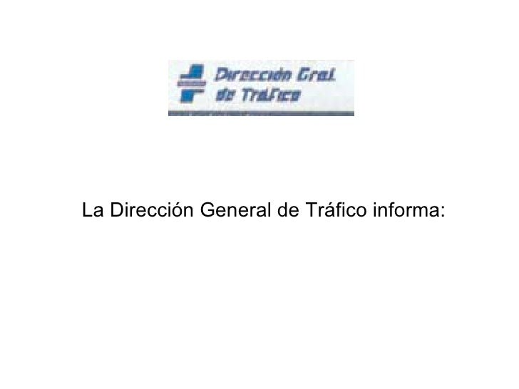 La Dirección General de Tráfico informa: