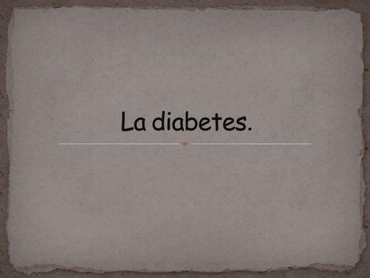 La diabetes Grupo M. Victoria Muñoz A.