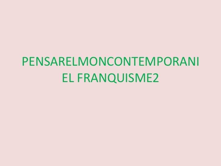PENSARELMONCONTEMPORANIEL FRANQUISME2<br />