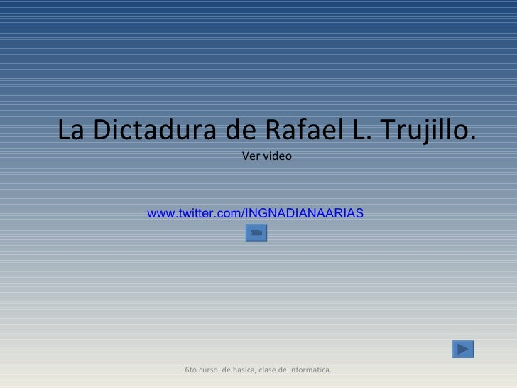 La Dictadura de Rafael L. Trujillo. Ver video www.twitter.com/INGNADIANAARIAS