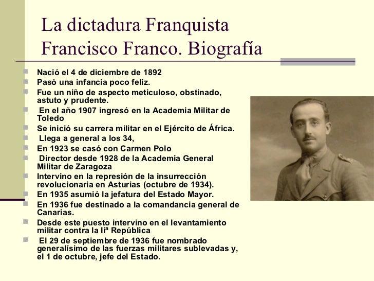 La dictadura Franquista Francisco Franco. Biografía <ul><li>Nació el 4 de diciembre de 1892  </li></ul><ul><li>Pasó una in...